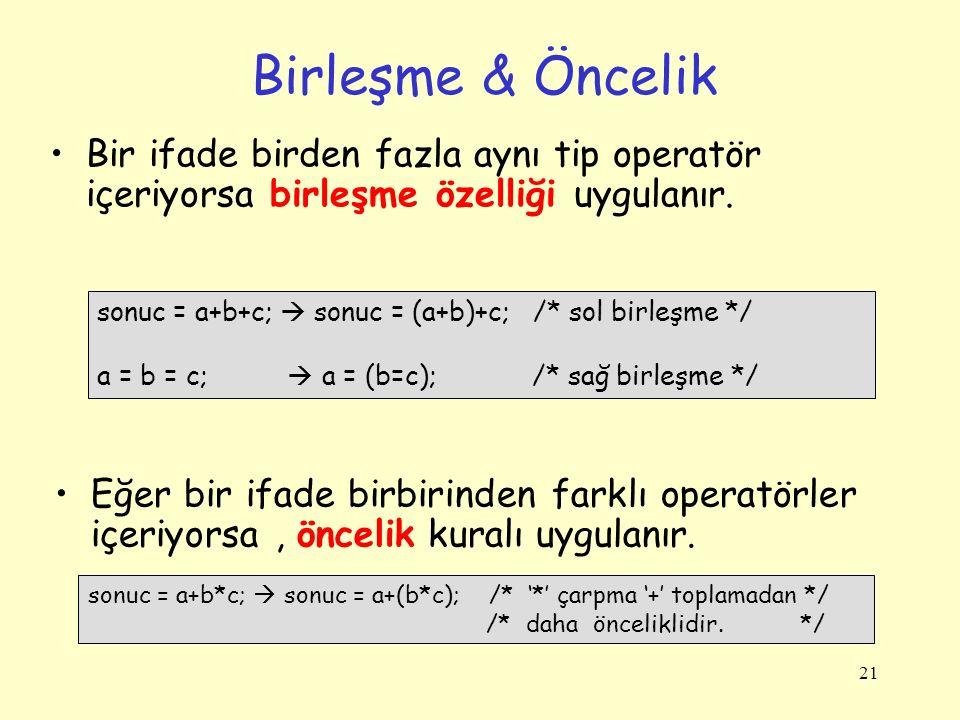 Birleşme & Öncelik Bir ifade birden fazla aynı tip operatör içeriyorsa birleşme özelliği uygulanır.