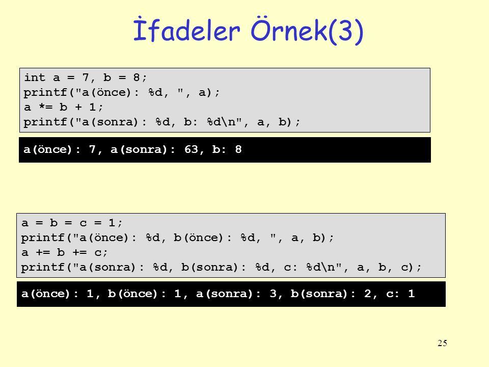 İfadeler Örnek(3) int a = 7, b = 8; printf( a(önce): %d, , a);