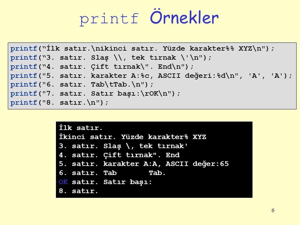 printf Örnekler printf( İlk satır.\nikinci satır. Yüzde karakter%% XYZ\n ); printf( 3. satır. Slaş \\, tek tırnak \ \n );