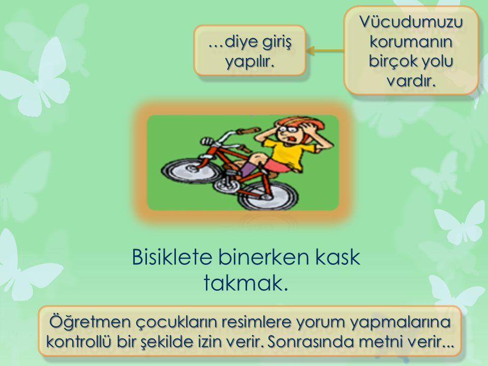 Bisiklete binerken kask takmak.