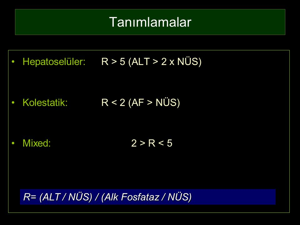 Tanımlamalar Hepatoselüler: R > 5 (ALT > 2 x NÜS)