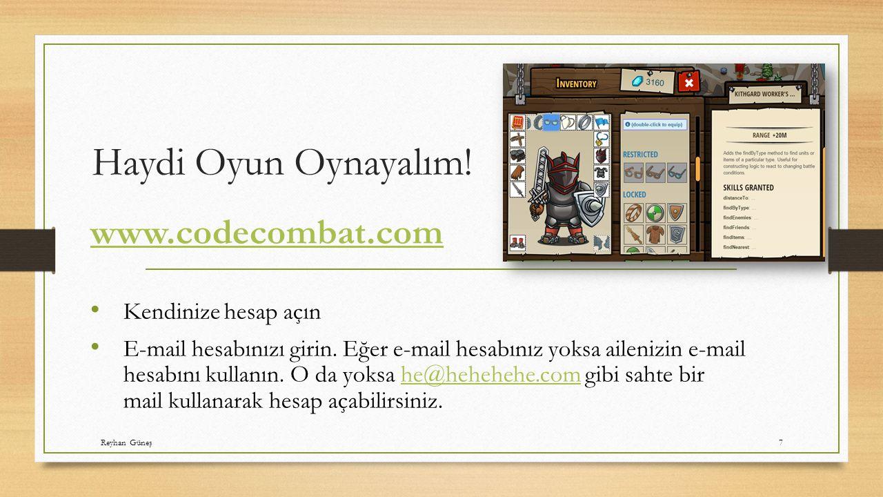 Haydi Oyun Oynayalım! www.codecombat.com Kendinize hesap açın