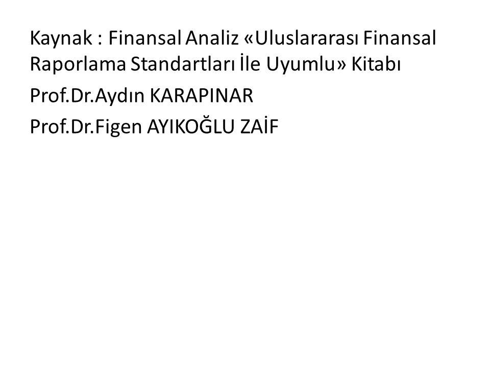 Kaynak : Finansal Analiz «Uluslararası Finansal Raporlama Standartları İle Uyumlu» Kitabı Prof.Dr.Aydın KARAPINAR Prof.Dr.Figen AYIKOĞLU ZAİF