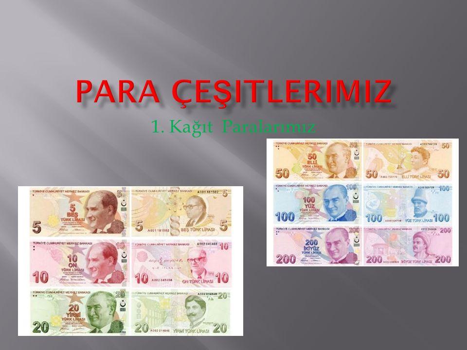 Para Çeşitlerimiz 1. Kağıt Paralarımız