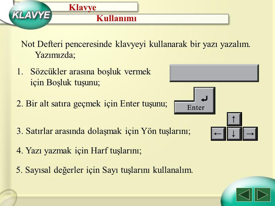 Klavye Kullanımı. Not Defteri penceresinde klavyeyi kullanarak bir yazı yazalım. Yazımızda; Sözcükler arasına boşluk vermek için Boşluk tuşunu;