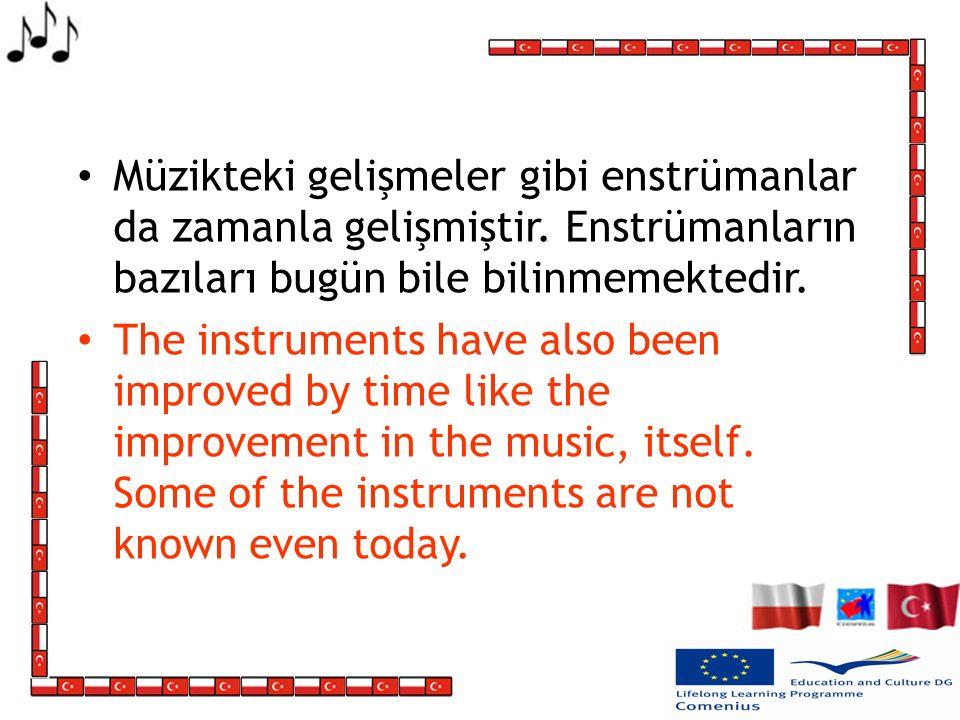 Müzikteki gelişmeler gibi enstrümanlar da zamanla gelişmiştir