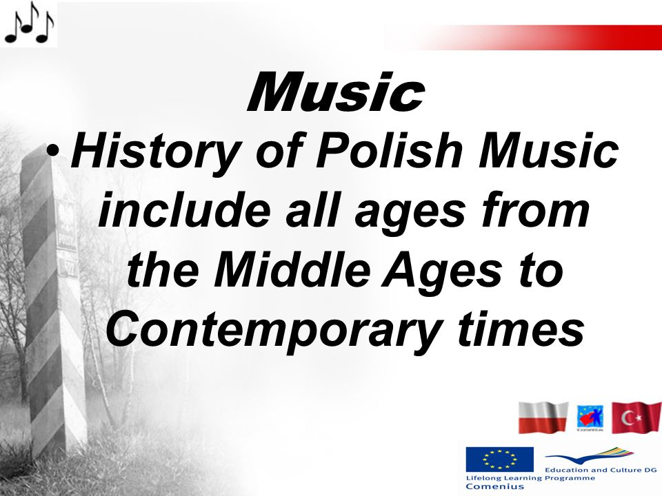 Music History of Polish Music include all ages from the Middle Ages to Contemporary times
