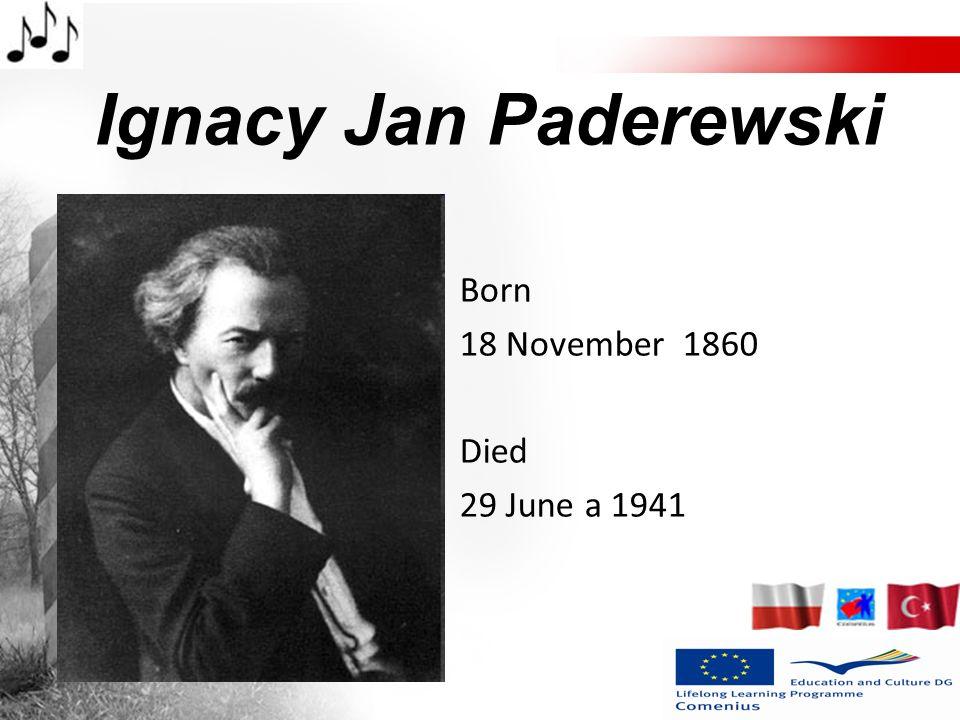 Ignacy Jan Paderewski Born 18 November 1860 Died 29 June a 1941