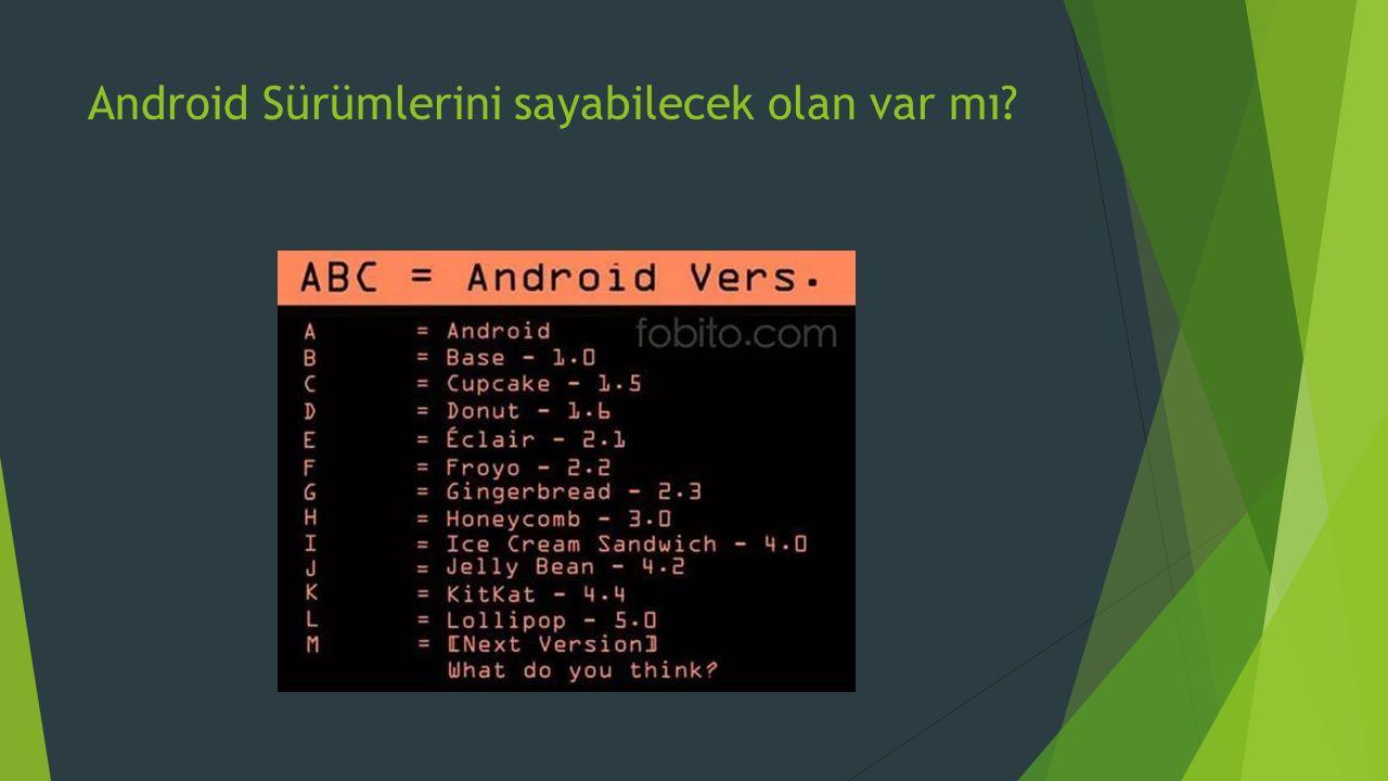 Android Sürümlerini sayabilecek olan var mı
