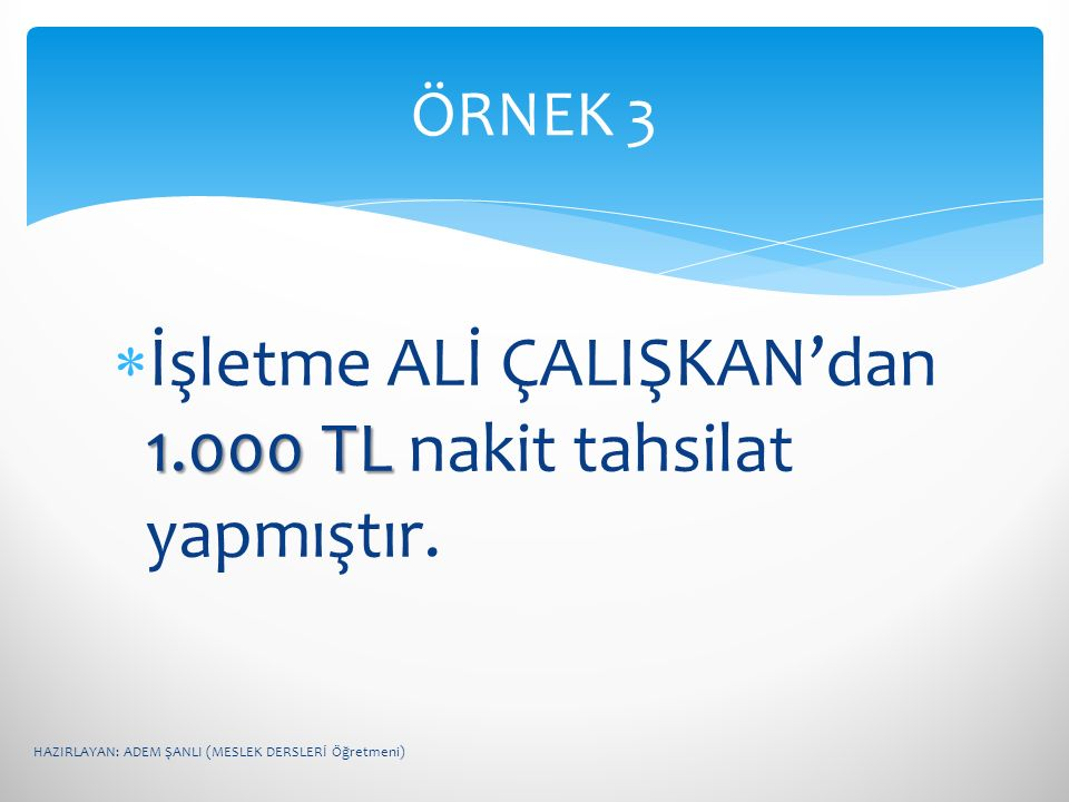 İşletme ALİ ÇALIŞKAN'dan 1.000 TL nakit tahsilat yapmıştır.