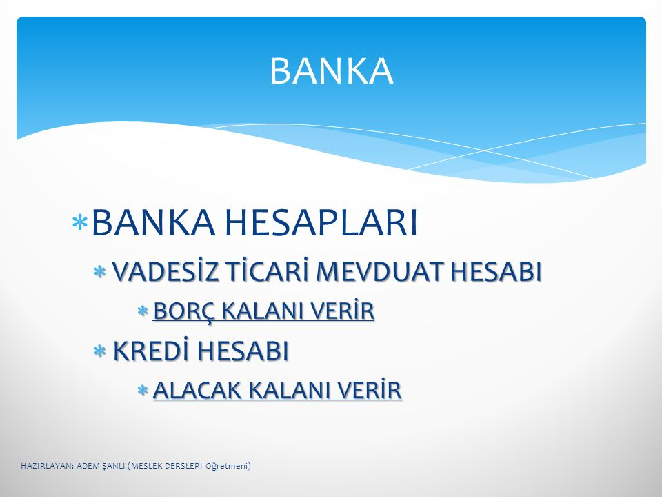 BANKA BANKA HESAPLARI VADESİZ TİCARİ MEVDUAT HESABI KREDİ HESABI