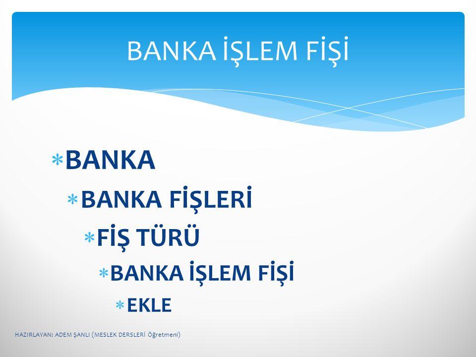 BANKA İŞLEM FİŞİ BANKA BANKA FİŞLERİ FİŞ TÜRÜ BANKA İŞLEM FİŞİ EKLE