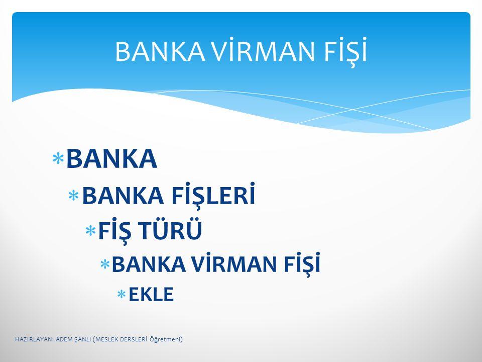 BANKA VİRMAN FİŞİ BANKA BANKA FİŞLERİ FİŞ TÜRÜ BANKA VİRMAN FİŞİ EKLE