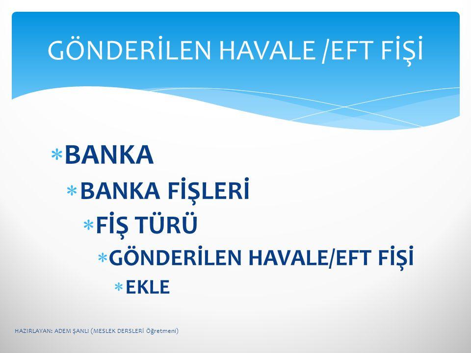 GÖNDERİLEN HAVALE /EFT FİŞİ