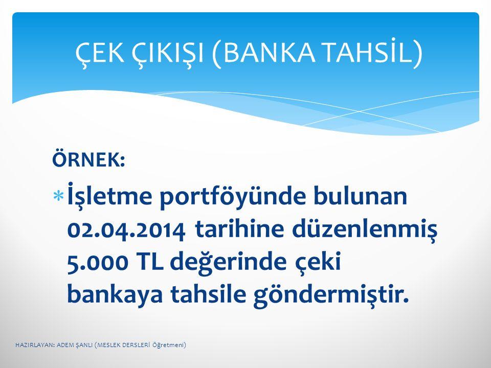 ÇEK ÇIKIŞI (BANKA TAHSİL)
