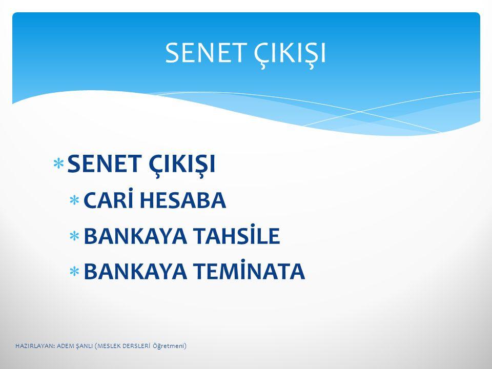 SENET ÇIKIŞI SENET ÇIKIŞI CARİ HESABA BANKAYA TAHSİLE BANKAYA TEMİNATA