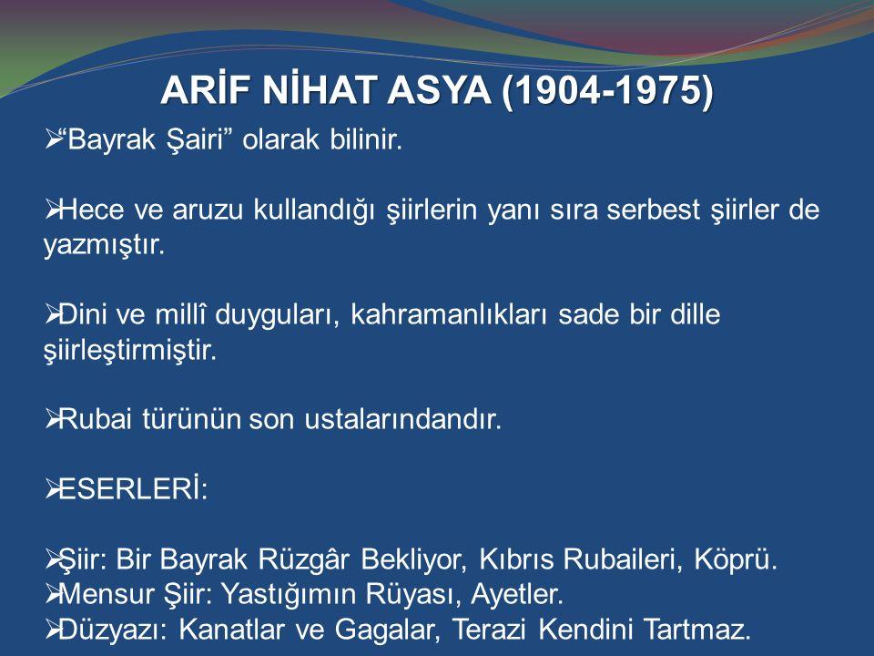 ARİF NİHAT ASYA (1904-1975) Bayrak Şairi olarak bilinir.