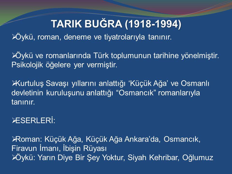 TARIK BUĞRA (1918-1994) Öykü, roman, deneme ve tiyatrolarıyla tanınır.