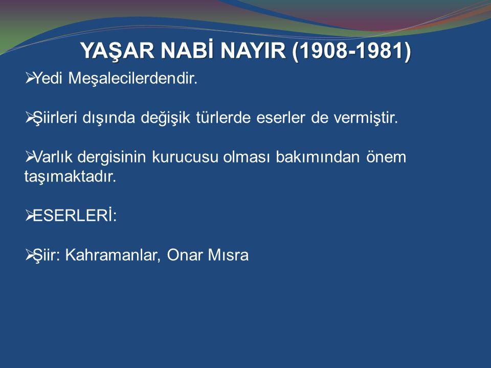 YAŞAR NABİ NAYIR (1908-1981) Yedi Meşalecilerdendir.