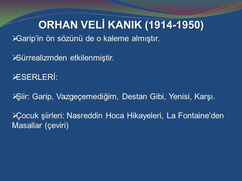 ORHAN VELİ KANIK (1914-1950) Garip'in ön sözünü de o kaleme almıştır.