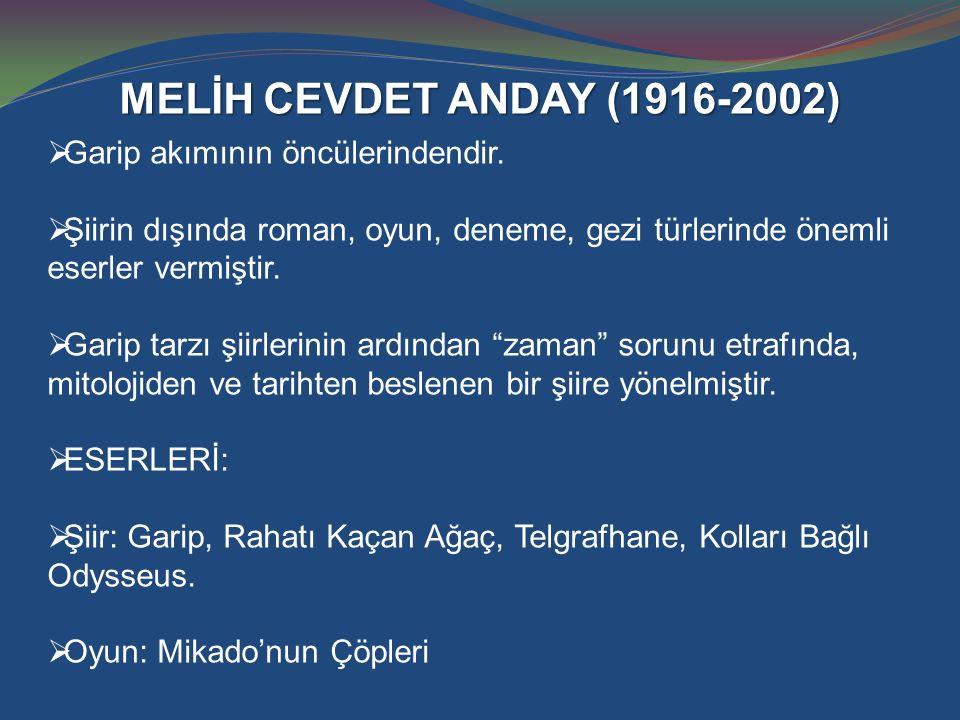 MELİH CEVDET ANDAY (1916-2002) Garip akımının öncülerindendir.