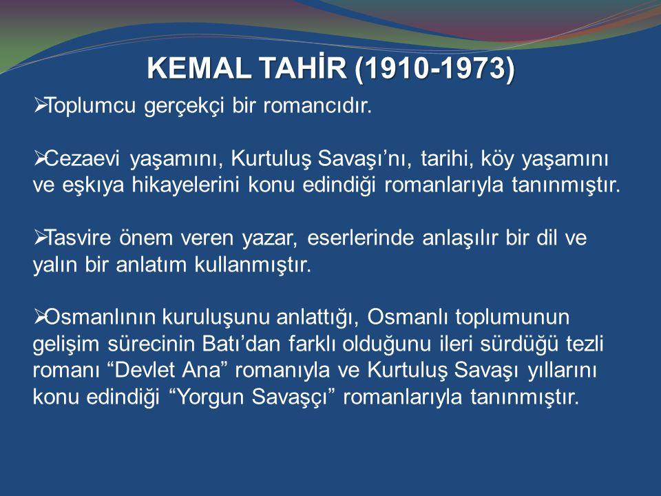 KEMAL TAHİR (1910-1973) Toplumcu gerçekçi bir romancıdır.