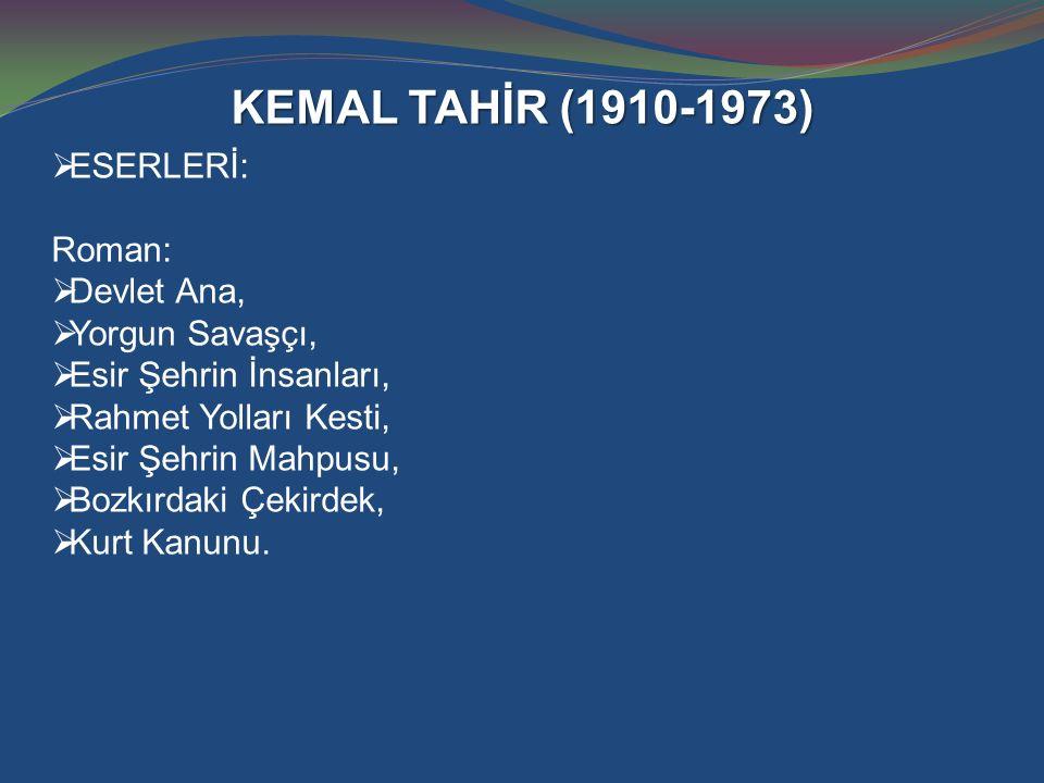 KEMAL TAHİR (1910-1973) ESERLERİ: Roman: Devlet Ana, Yorgun Savaşçı,