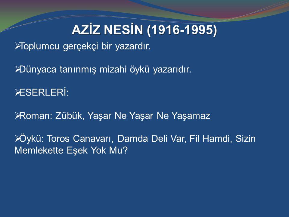 AZİZ NESİN (1916-1995) Toplumcu gerçekçi bir yazardır.