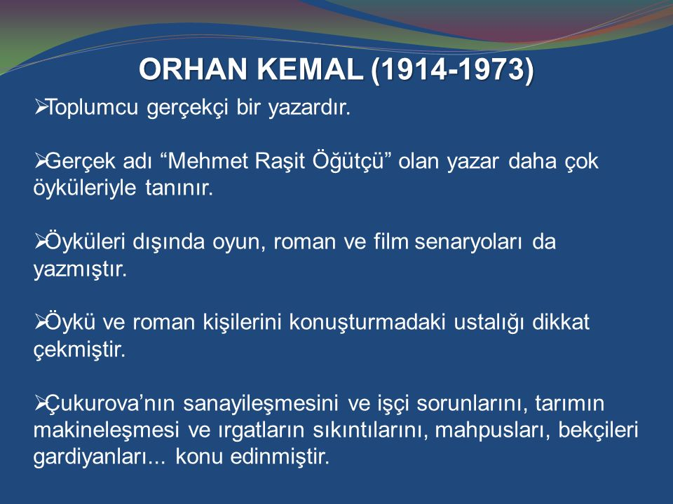 ORHAN KEMAL (1914-1973) Toplumcu gerçekçi bir yazardır.