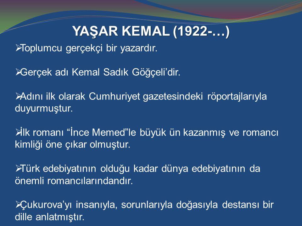 YAŞAR KEMAL (1922-…) Toplumcu gerçekçi bir yazardır.