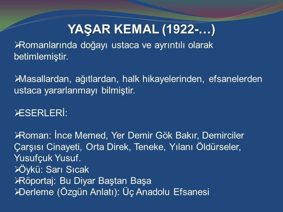 YAŞAR KEMAL (1922-…) Romanlarında doğayı ustaca ve ayrıntılı olarak betimlemiştir.