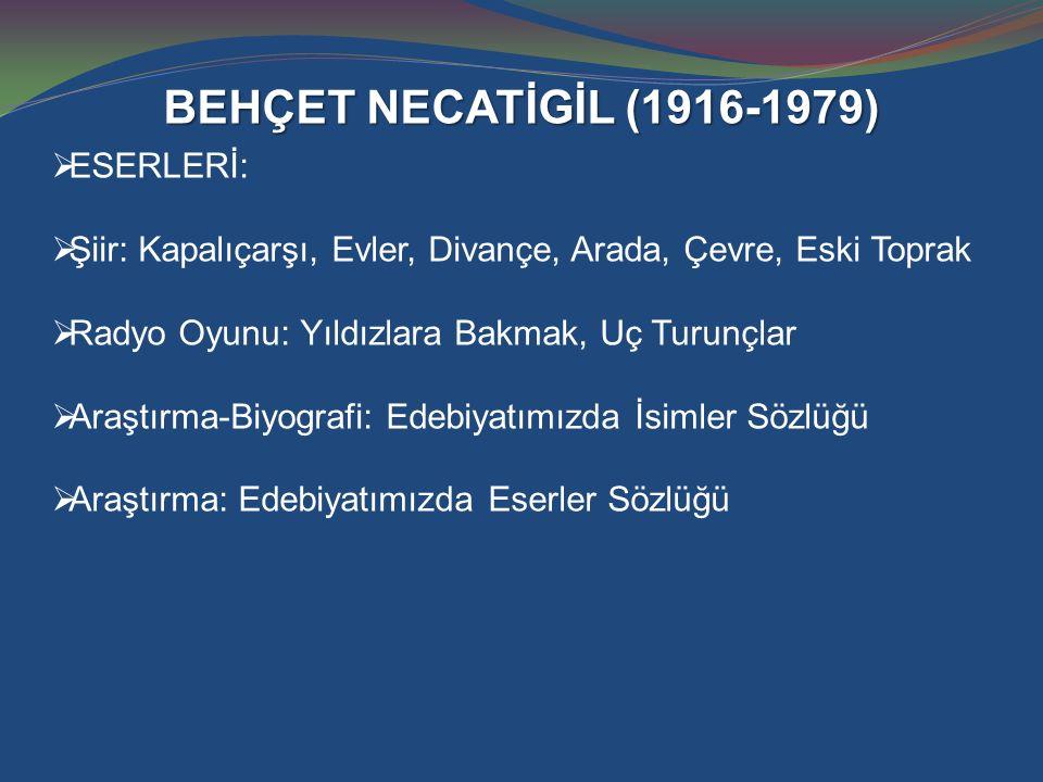BEHÇET NECATİGİL (1916-1979) ESERLERİ:
