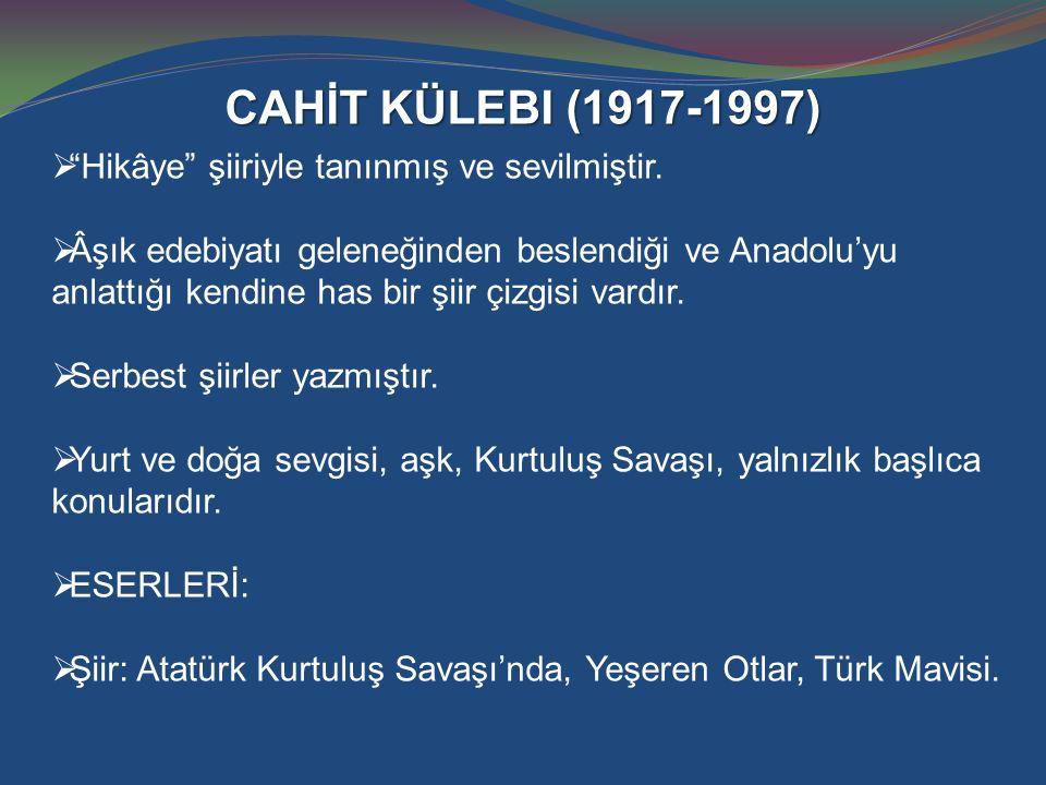 CAHİT KÜLEBI (1917-1997) Hikâye şiiriyle tanınmış ve sevilmiştir.