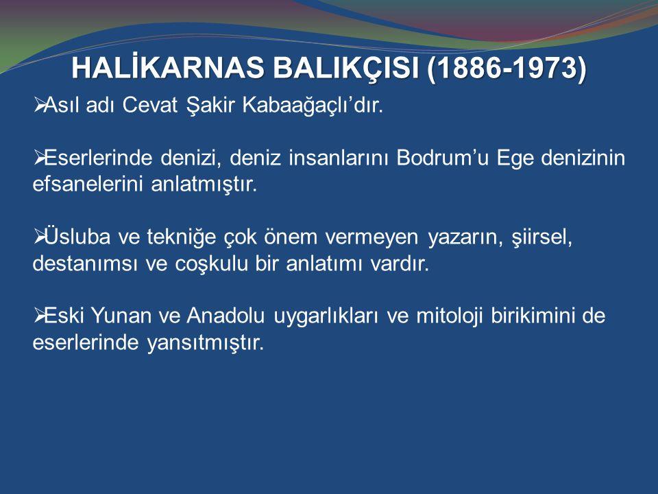 HALİKARNAS BALIKÇISI (1886-1973)