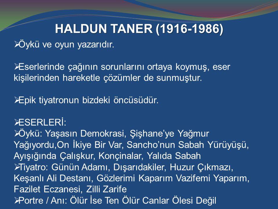 HALDUN TANER (1916-1986) Öykü ve oyun yazarıdır.