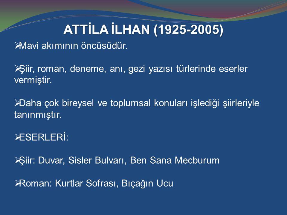 ATTİLA İLHAN (1925-2005) Mavi akımının öncüsüdür.