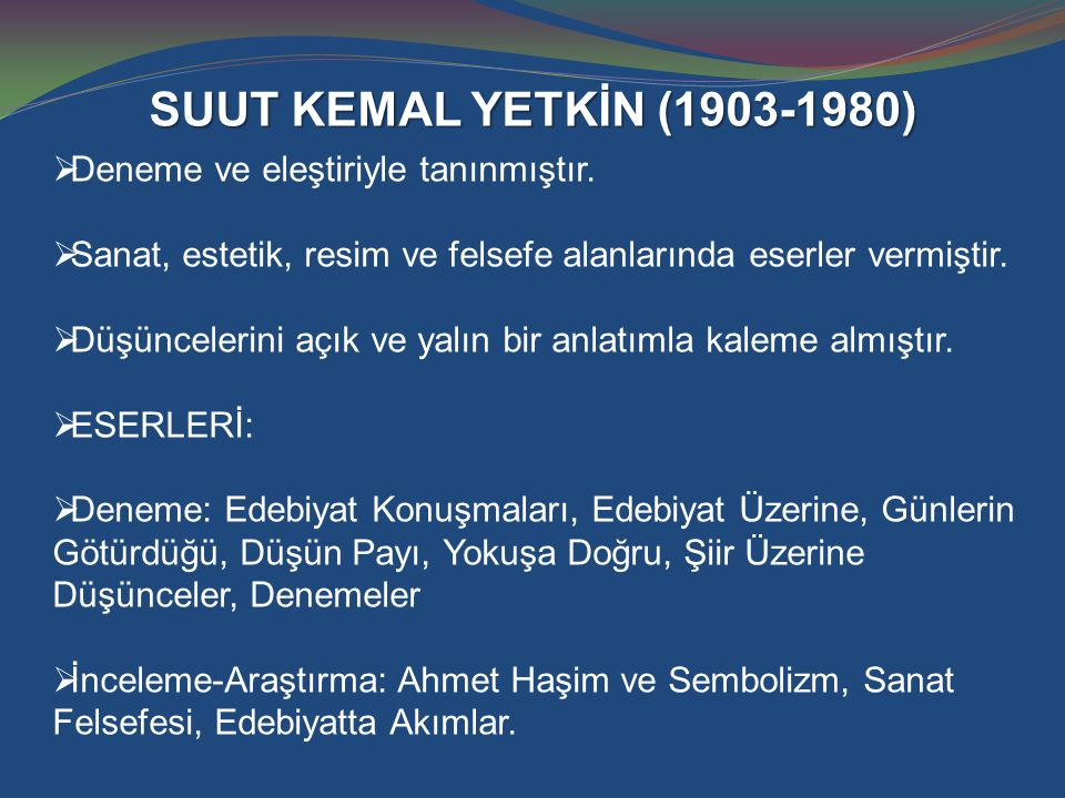 SUUT KEMAL YETKİN (1903-1980) Deneme ve eleştiriyle tanınmıştır.