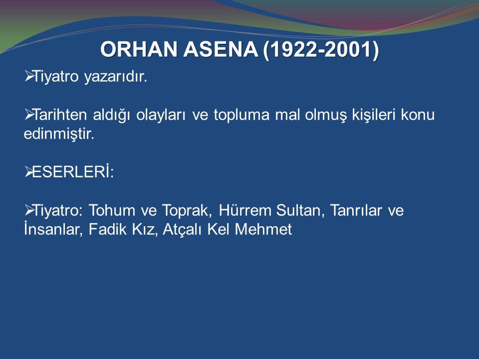 ORHAN ASENA (1922-2001) Tiyatro yazarıdır.