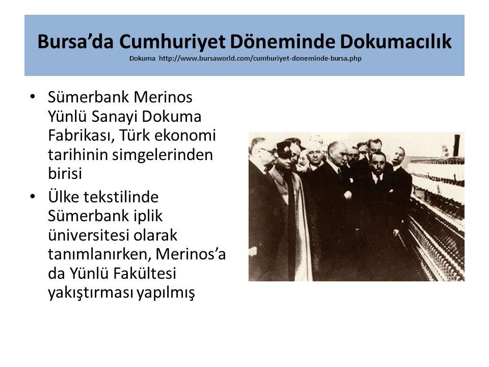 Bursa'da Cumhuriyet Döneminde Dokumacılık Dokuma http://www.bursaworld.com/cumhuriyet-doneminde-bursa.php