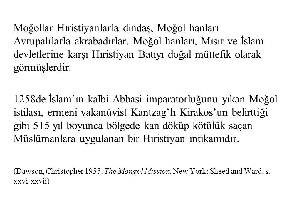 Moğollar Hıristiyanlarla dindaş, Moğol hanları Avrupalılarla akrabadırlar. Moğol hanları, Mısır ve İslam devletlerine karşı Hıristiyan Batıyı doğal müttefik olarak görmüşlerdir.