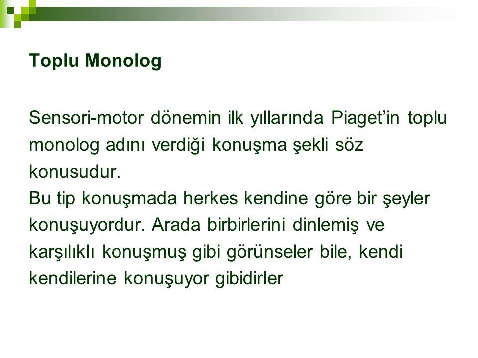 Toplu Monolog Sensori-motor dönemin ilk yıllarında Piaget'in toplu. monolog adını verdiği konuşma şekli söz.