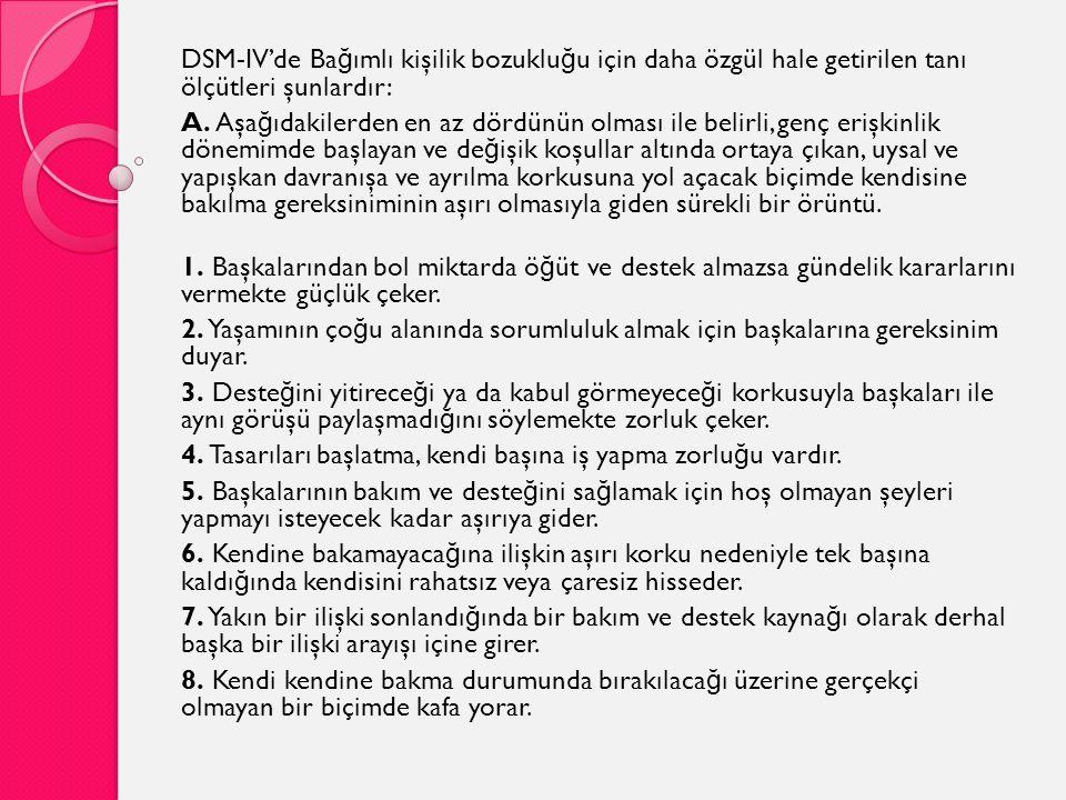 DSM-IV'de Bağımlı kişilik bozukluğu için daha özgül hale getirilen tanı ölçütleri şunlardır: