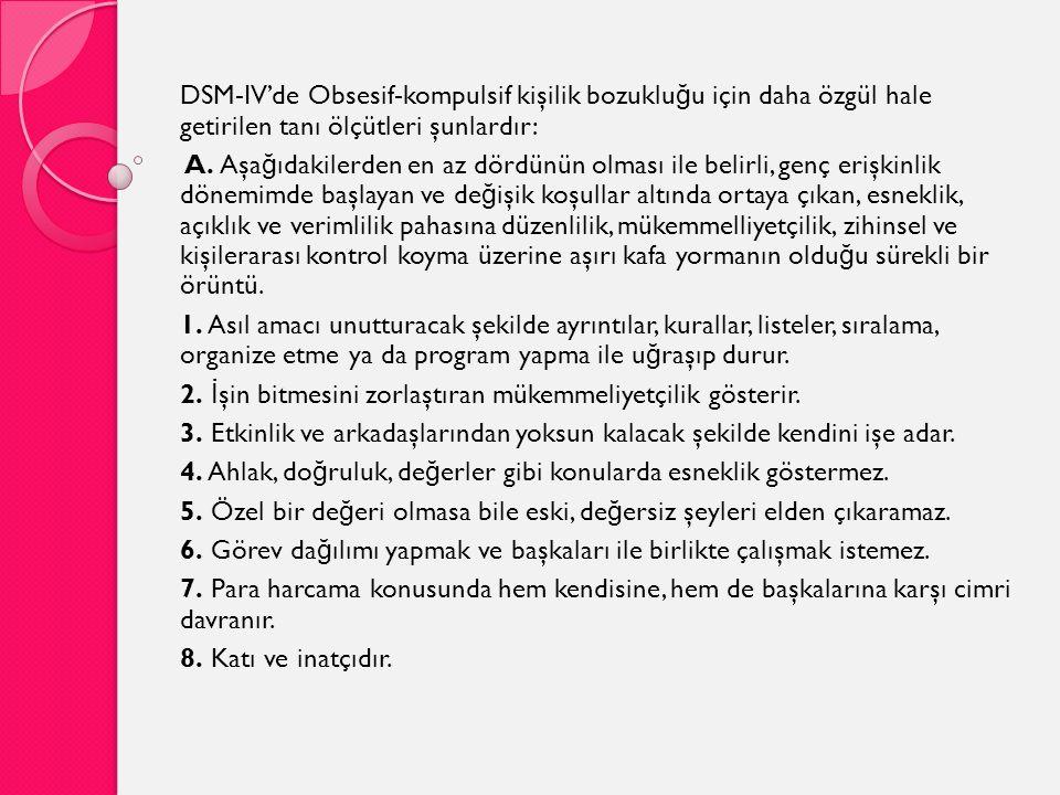 DSM-IV'de Obsesif-kompulsif kişilik bozukluğu için daha özgül hale getirilen tanı ölçütleri şunlardır: