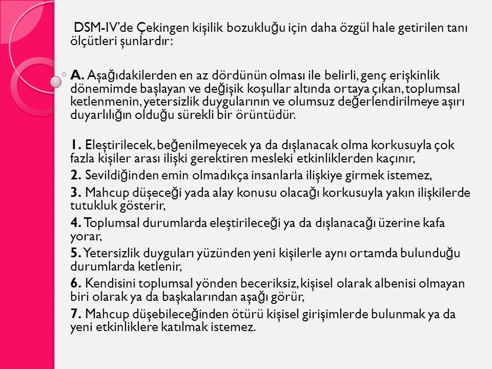 DSM-IV'de Çekingen kişilik bozukluğu için daha özgül hale getirilen tanı ölçütleri şunlardır: