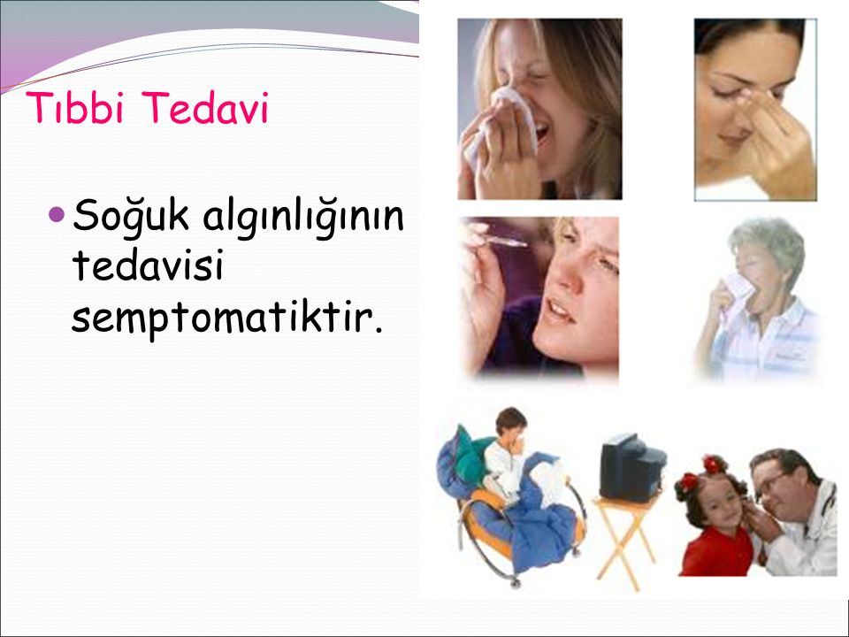 Tıbbi Tedavi Soğuk algınlığının tedavisi semptomatiktir.