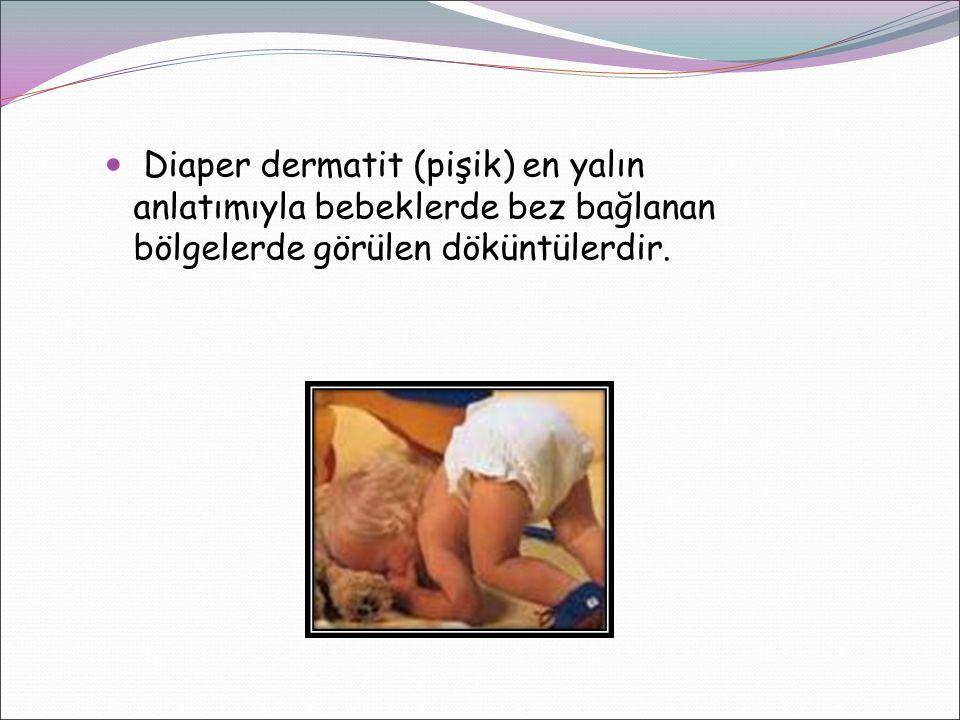Diaper dermatit (pişik) en yalın anlatımıyla bebeklerde bez bağlanan bölgelerde görülen döküntülerdir.