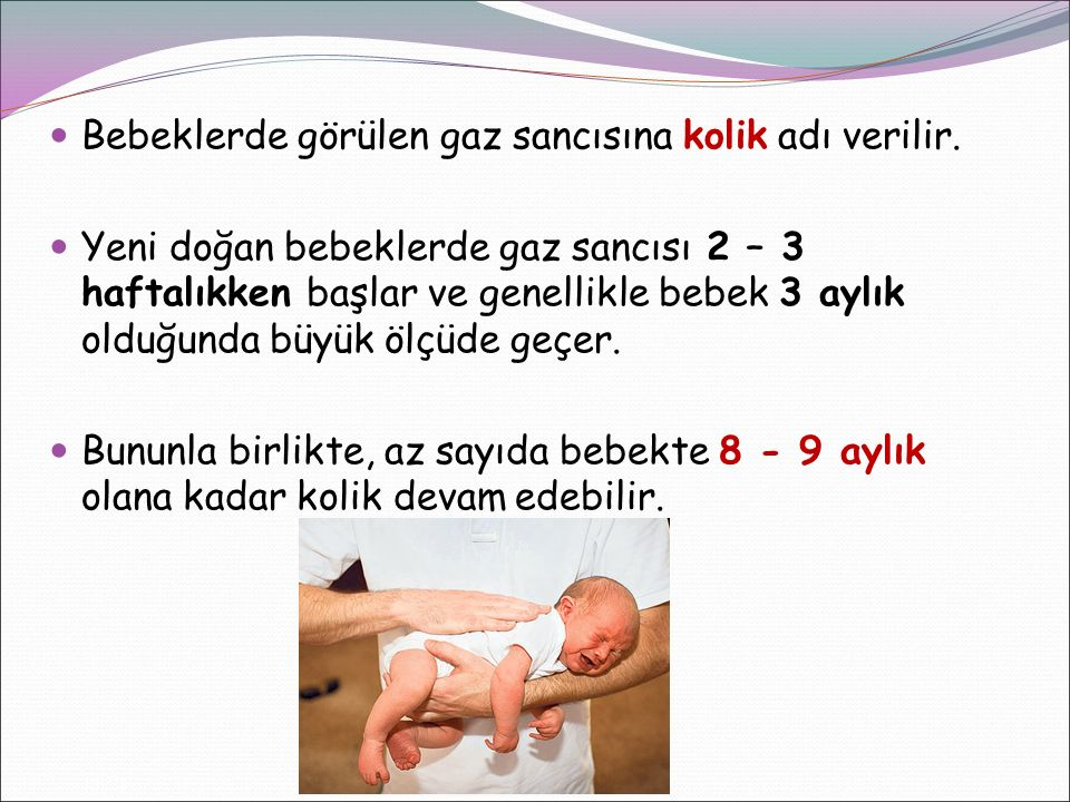 Bebeklerde görülen gaz sancısına kolik adı verilir.