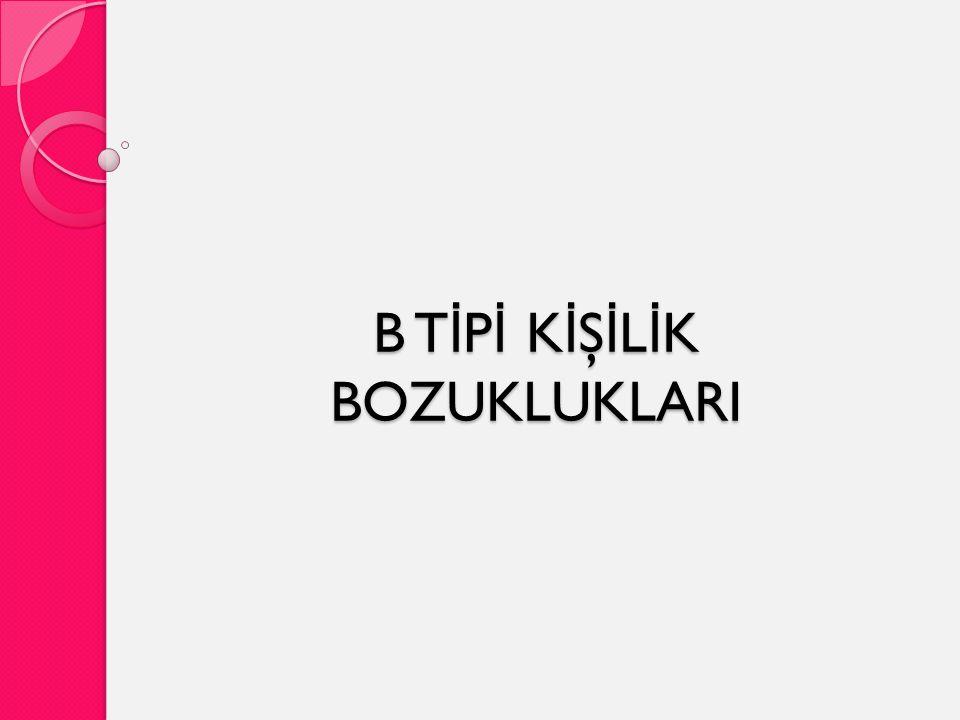 B TİPİ KİŞİLİK BOZUKLUKLARI