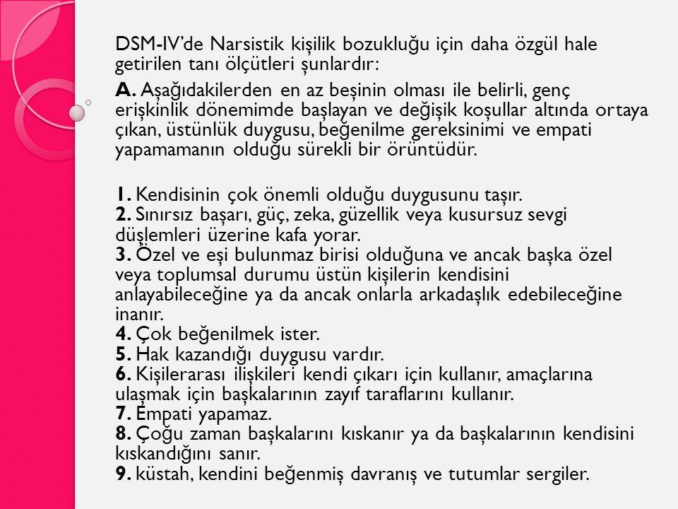 DSM-IV'de Narsistik kişilik bozukluğu için daha özgül hale getirilen tanı ölçütleri şunlardır: