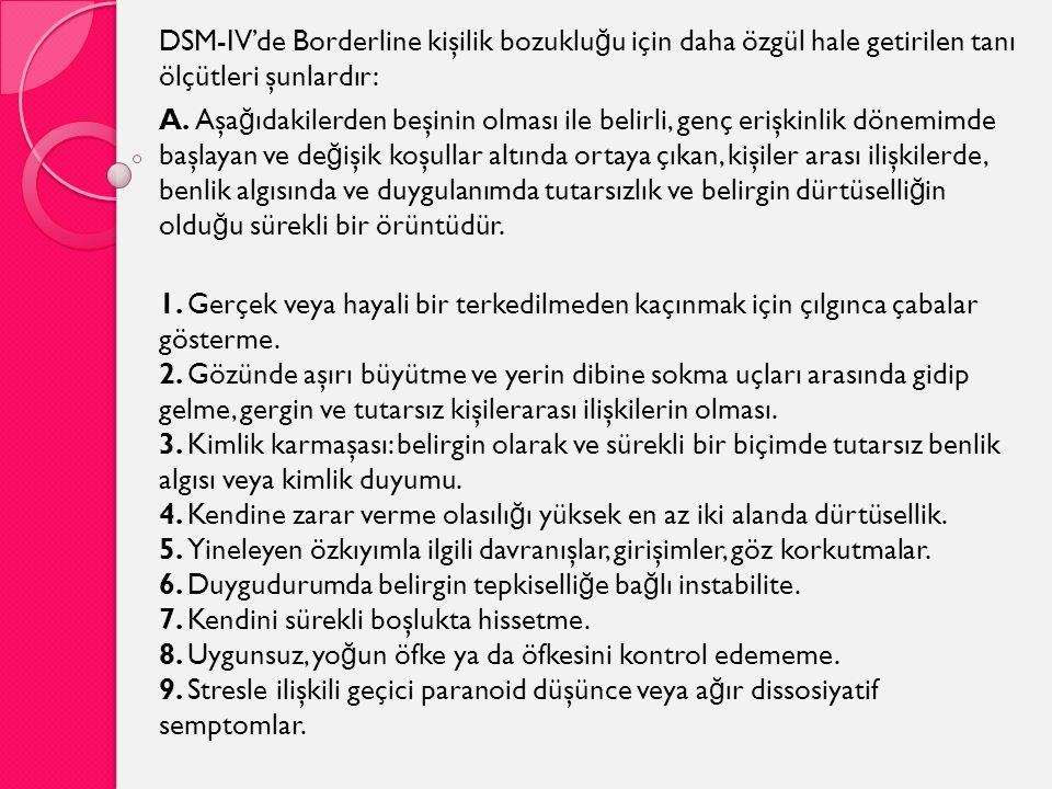 DSM-IV'de Borderline kişilik bozukluğu için daha özgül hale getirilen tanı ölçütleri şunlardır: